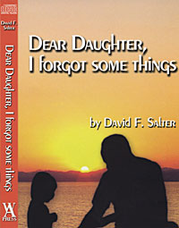 Dear Daughter, I Forgot Some Things by David F. Salter